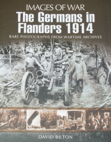 The Germans in Flanders 1914, by David Bilton, subtitled 'Images of War - Rare Photographs from Wartime Archives'